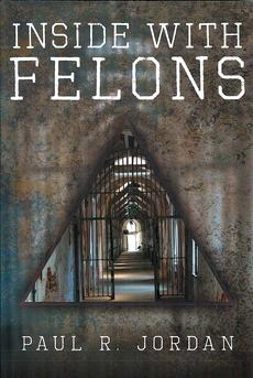 """<div class=""""source""""></div><div class=""""image-desc"""">Pictured is the cover of Paul R. Jordan's recently published book, """"Inside With Felons: A Chaplain's Story.""""</div><div class=""""buy-pic""""></div>"""